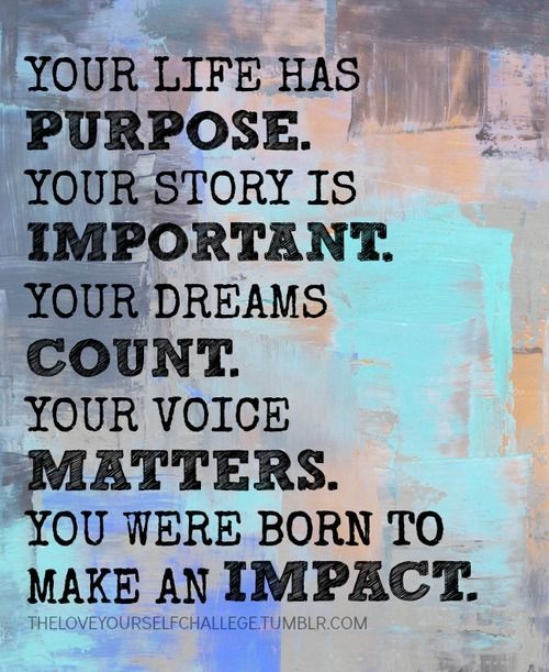Your life has a purpose. Your story is important. Your dreams count. Your voice matters. You were born to make an impact. #ACN #Inspiration
