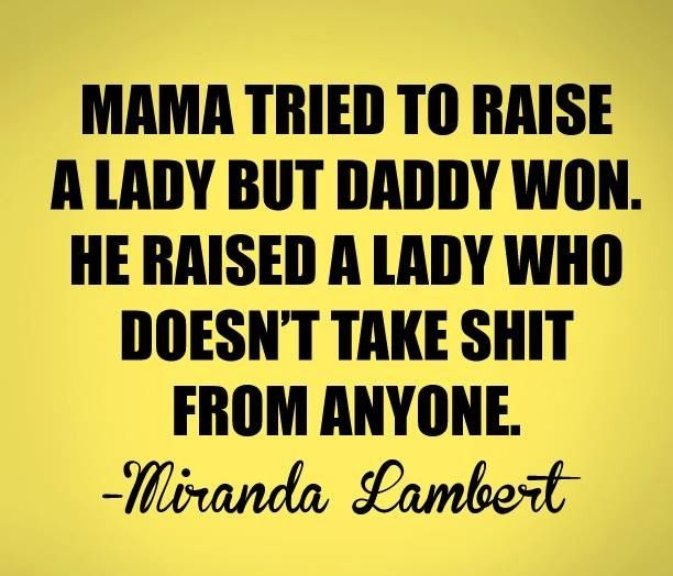 Quote by Miranda Lambert #sotrue #daddysgirl #country