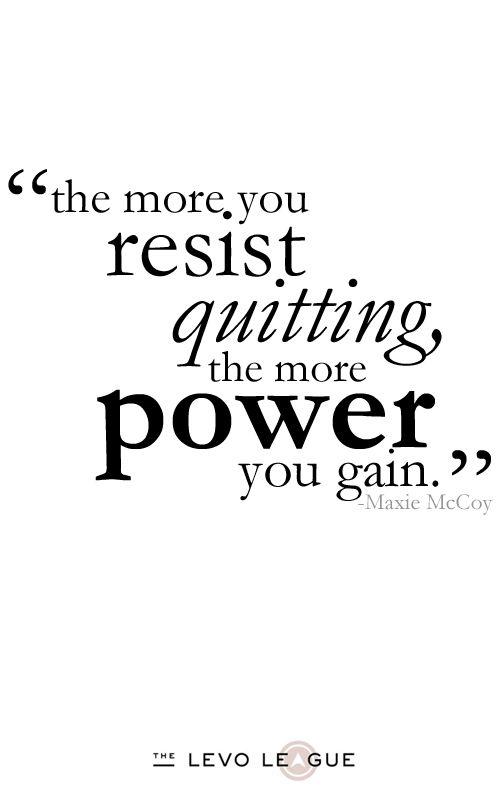 Resist Quitting