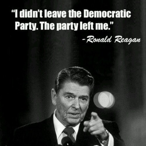 I didn't leave the Democratic Party. The party left me.--Ronald Reagan