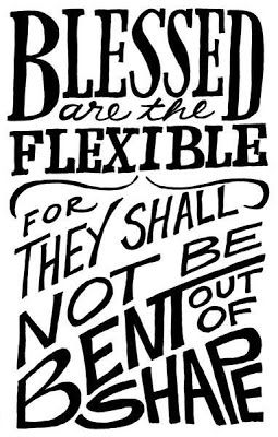 Be flexible.