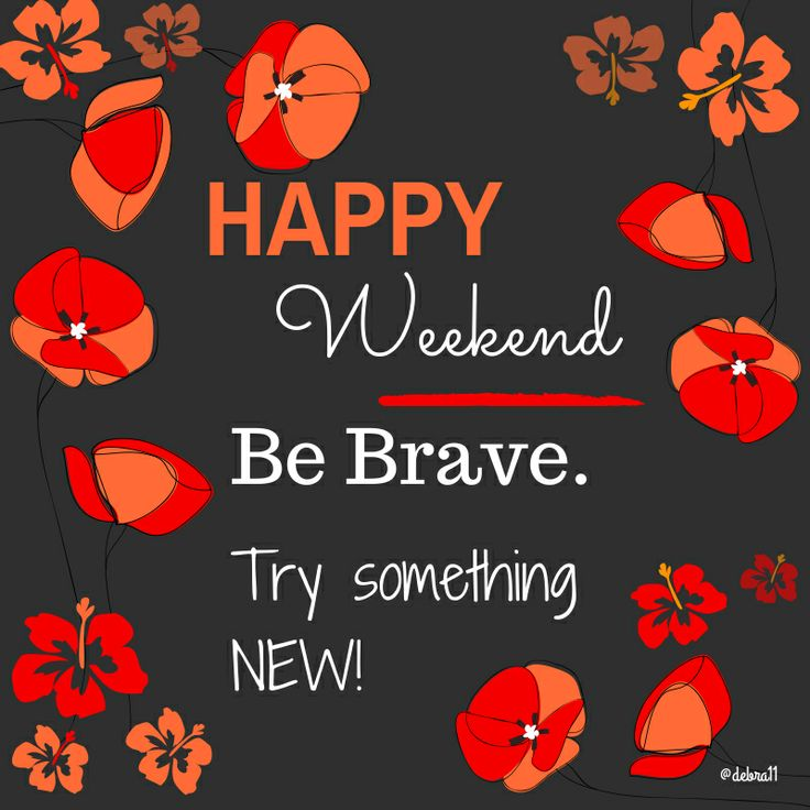 Happy Weekend! #BeBRAVE. Try something new!  #firemeup11
