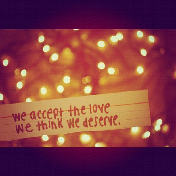 We accept the love we think we deserve. #quote22