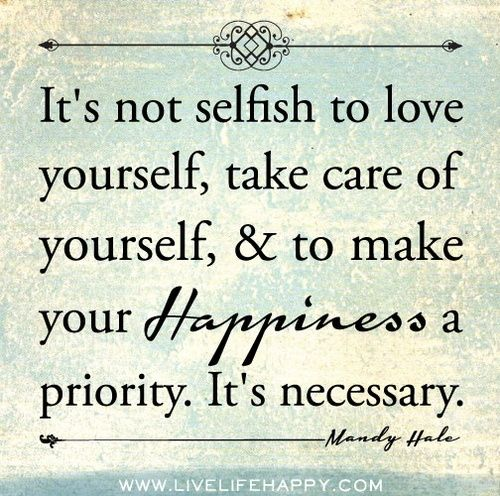 taking care of yourself is necessary... not selfish