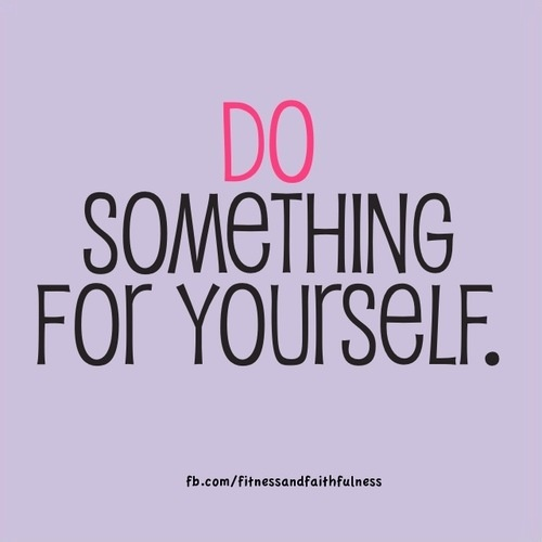 DO something for yourself.