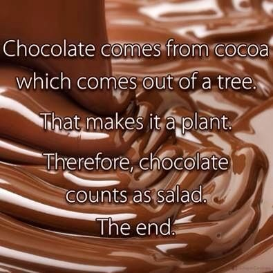 Chocolate is salad. Period. Ladies, can I have an AMEN?