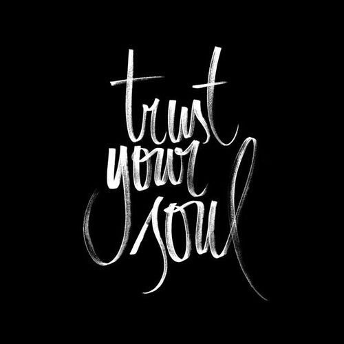 Trast your soul........