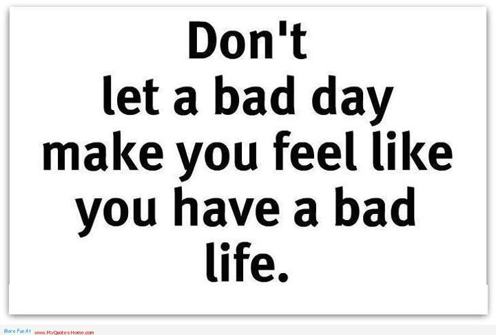 I hope never you will be feel bad, no bad days quotes | My Quotes ...