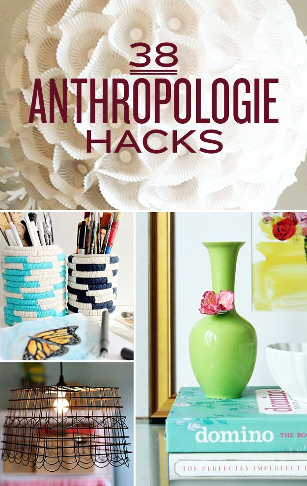 "38 Anthropologie Hacks Ever walk around Anthropologie and think ""I could make this stuff myself for so much cheaper""? Here's how you can!"