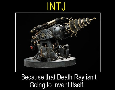 INTJ because that death ray isn't going to invent itself.