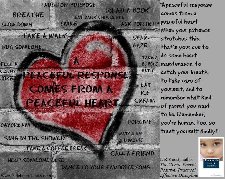 """A peaceful response comes from a peaceful heart"" <3 L.R.Knost 'The Gentle Parent: Positive, Practical, Effective Discipline' www.littleheartsbooks.com"