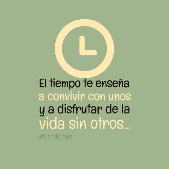 """""""El #Tiempo te enseña a convivir con unos y a disfrutar de la #Vida sin otros"""". ✿Teresa Restegui http://www.pinterest.com/teretegui/✿"""