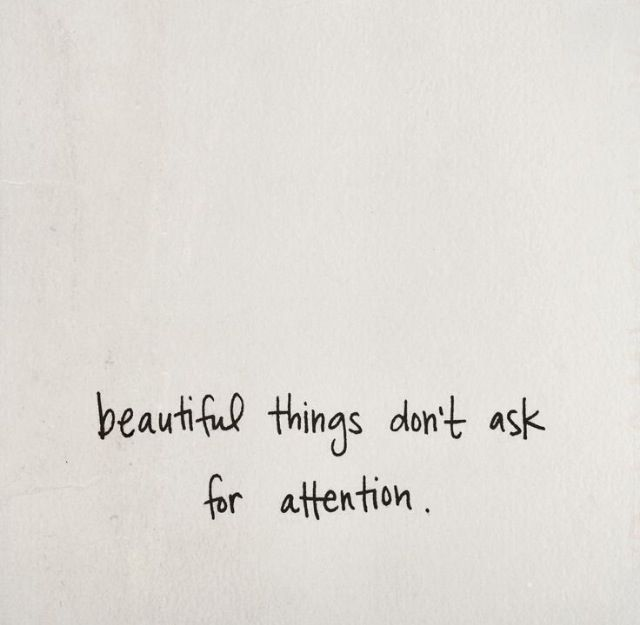 Beautiful things don't ask for attention #quote