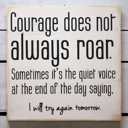 Courage. . . and that is okay. Keep trying and you will get there. #12Steps #SoberLiving #recovery
