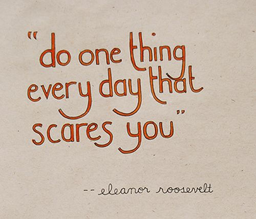 """""""Do one thing every day that scares you."""" First Lady Eleanor Roosevelt #motivation #inspiration #quotes"""