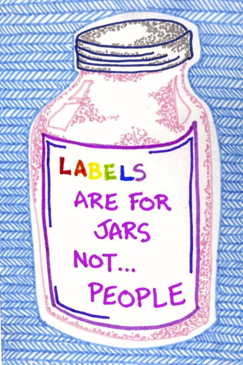 Labels are for jars not people. Mental illness. Help end the stigma.