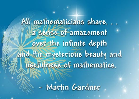 All mathematicians share… a sense of amazement over the infinite depth and the mysterious beauty and usefulness of mathematics.