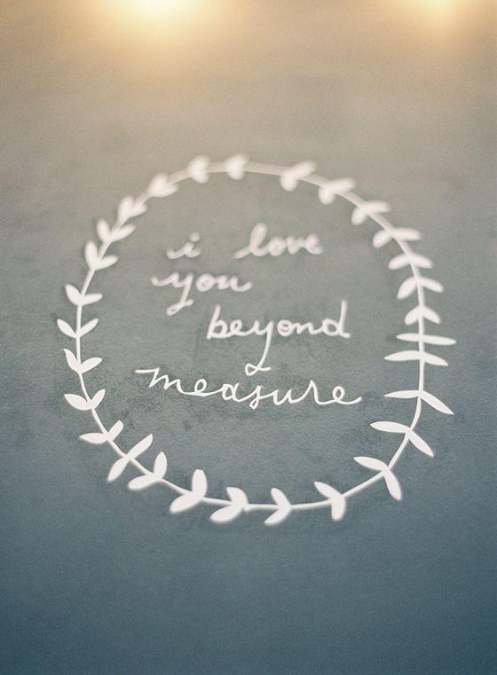 I love you beyond measure.