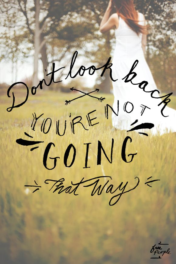 Don't look back, you're not going that way #inspirational #quote