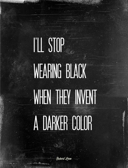 I'll stop wearing black, quote