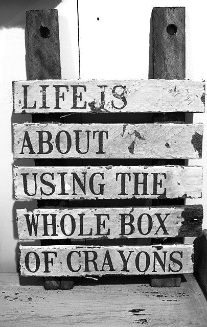 """Life Is About Using The Whole Box Of Crayons"" add this to my list of paper cuts, except this one will end up hanging in my office."