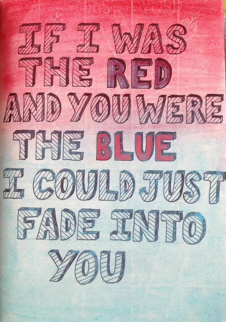 Fade into you - Nashville. I can't really sing so I guess I drew the lyrics