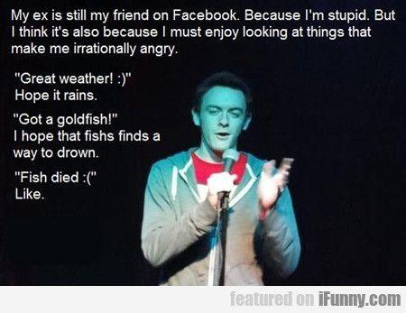 My Ex Is Still My Friend On Facebook...