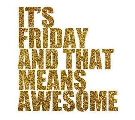 Friday = Awesome <3