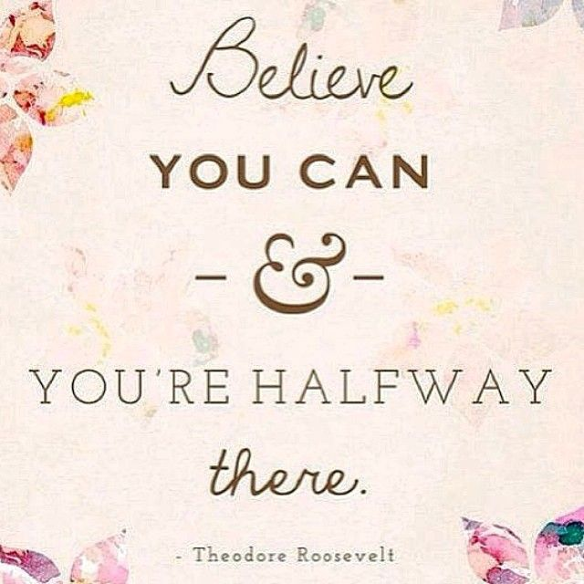 "Just a little Tuesday #inspiration to get you through the day: ""Believe you can and you're halfway there."" - TR"