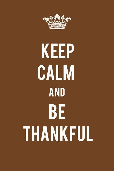 Keep Calm and Be Thankful #inspiration
