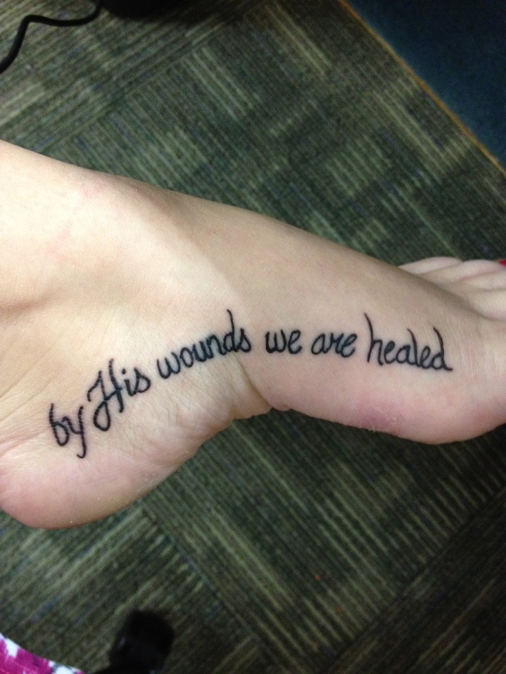 """Isaiah 53:5 tattoo-GENIUS IDEA! """"he was pierced for our transgressions"""" on one wrist, """"he was crushed for our iniquities"""" on the other, """"the punishment that brought us peace was upon him"""" on one foot, and """"and by his wounds we are healed isaiah 53:5"""" on the other."""