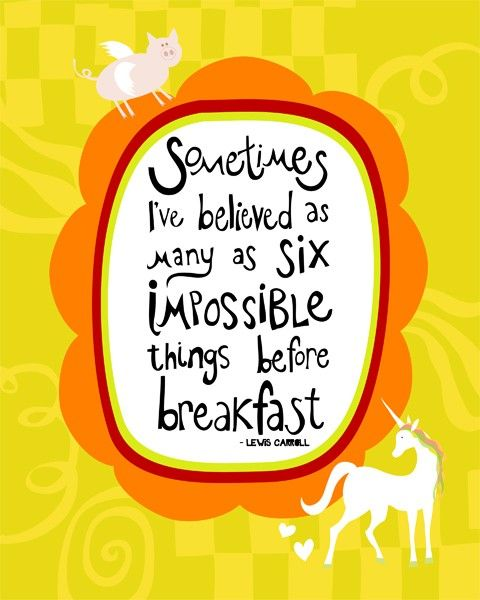 Sometimes I've believed as many as six impossible things before breakfast - Lewis Carroll by www.pennywishes.etsy.com.
