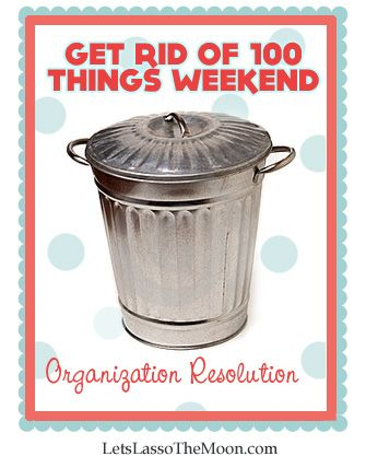 Get Rid of 100 Things Weekend *I am so doing this with the kids