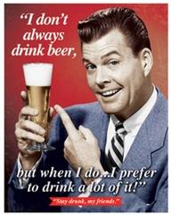 I don't always drink beer...