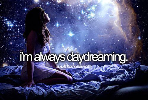 Always daydreaming