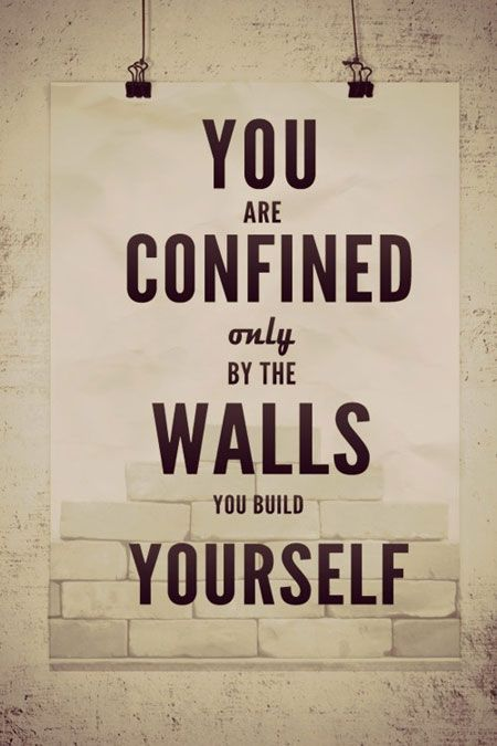 You are confined only by the walls you build yourself #quote