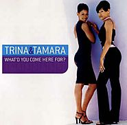 "83. ""What'd You Come Here For"" - Trina & Tamara"