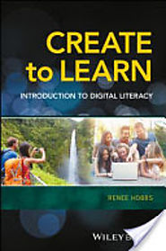 Create to Learn: Introduction to Digital Literacy - Renee Hobbs - Google Books