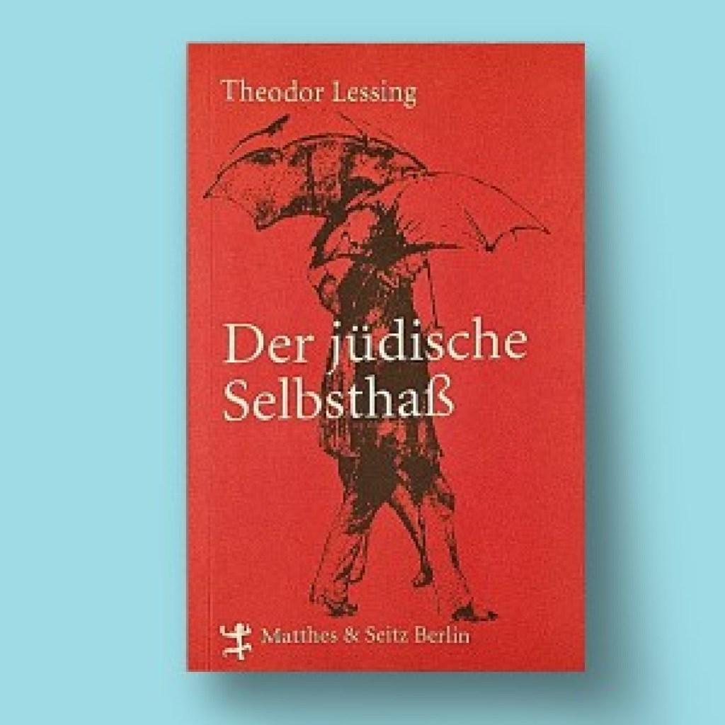 Kolumne: Nichts Neues: Theodor Lessing: Der jüdische Selbsthass