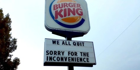 """""""We all quit,"""" reads the sign at a Burger King in Lincoln, Nebraska. """"Sorry for the inconvenience."""""""