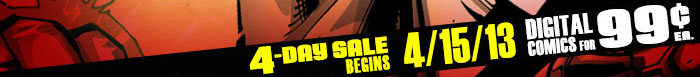 Digital Comics for 99 cents each - 4-Day Sales Begins 4-15-13