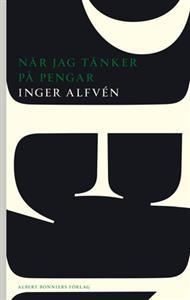 Inger Alfvén: När jag tänker på pengar