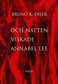 Bruno K. Öijer: Och natten viskade Annabel Lee