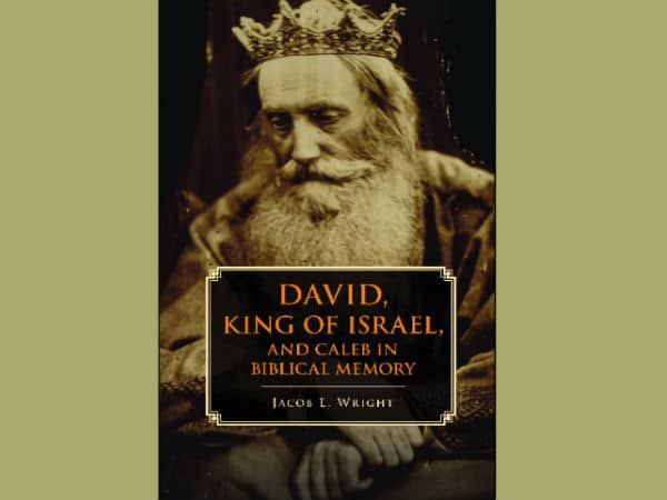David King Of Israel By Dr Jacob L Wright L King David