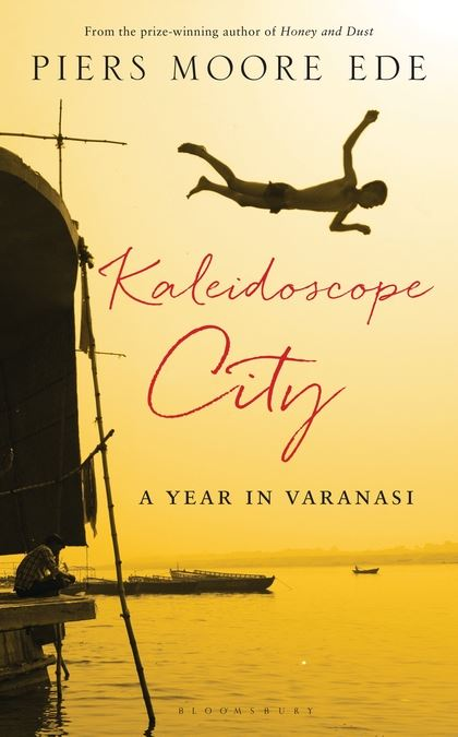 Image result for Kaleidoscope City: A Year in Varanasi by Piers Moore Ede