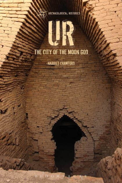 Ur The City Of The Moon God Archaeological Histories