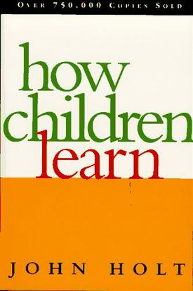 How Children Learn: classic of human, kid-centered learning