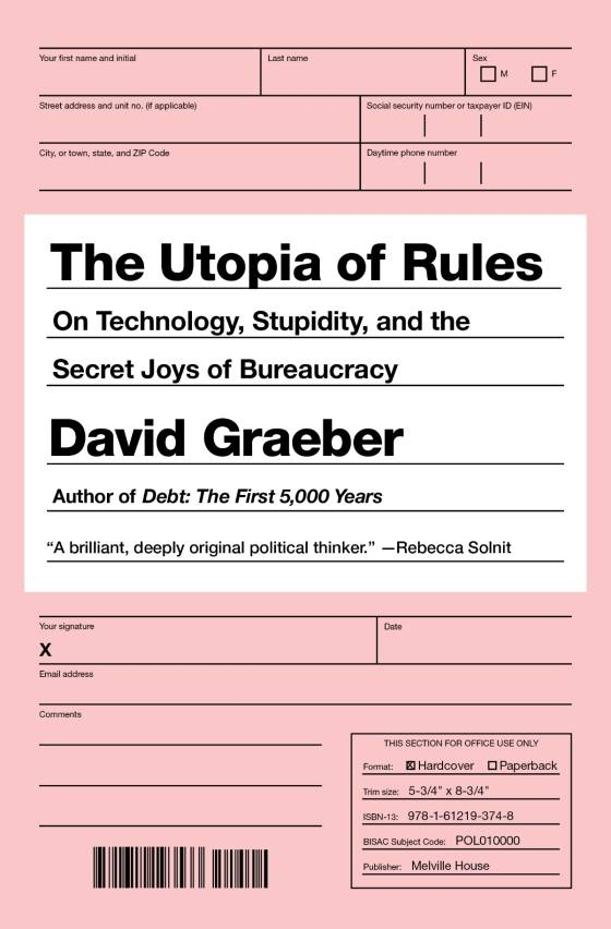 david graeber s the utopia of rules on technology stupidity and  the utopia of rules on technology stupidity and the secret joys of bureaucracy is only 180 pages long three essays an introduction and an afterword