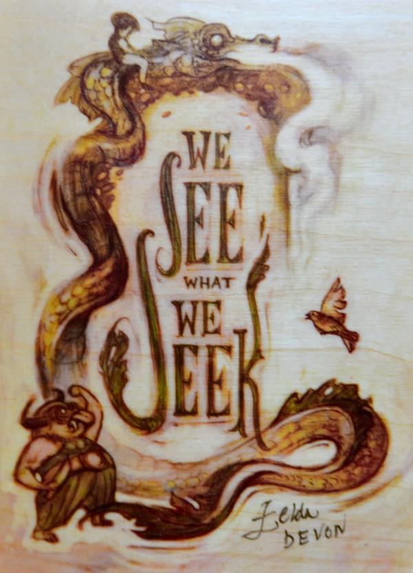 We See What We Seek