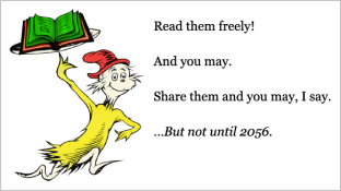 Dr. Seuss's Sam-I-Am running with a book on a platter: Read them freely! And you may. Share them and you may, I say. ...But not until 2056.